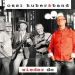 Ossi Huber & band - Wieder Do (CD 2016)