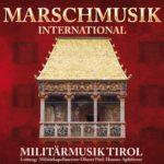 MILITÄRMUSIK TIROL - Marschmusik international (CD 2018)