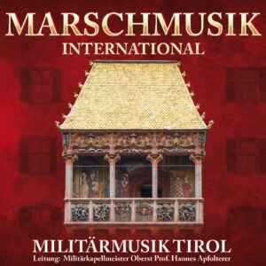 MILITÄRMUSIK TIROL - Marschmusik international (CD 2018)